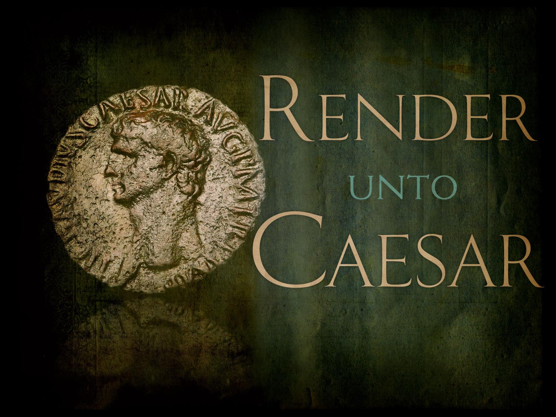 "Enough of this ""Rendering unto Caesar"" stuff"